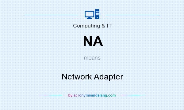 What does NA mean? It stands for Network Adapter