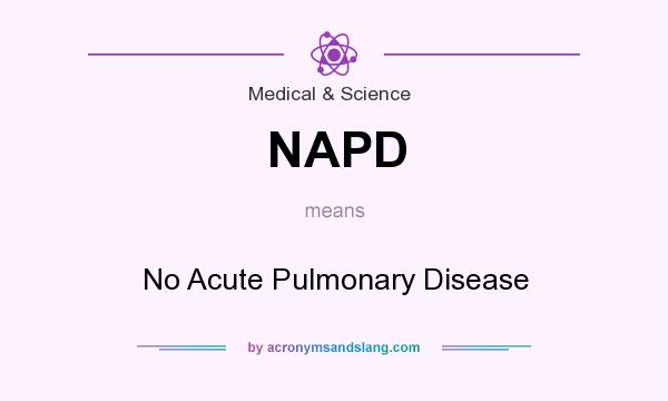 What does NAPD mean? It stands for No Acute Pulmonary Disease