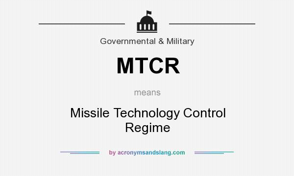 What does MTCR mean? It stands for Missile Technology Control Regime