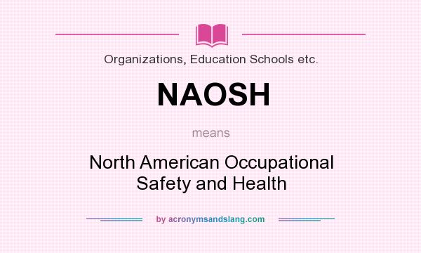 What does NAOSH mean? It stands for North American Occupational Safety and Health