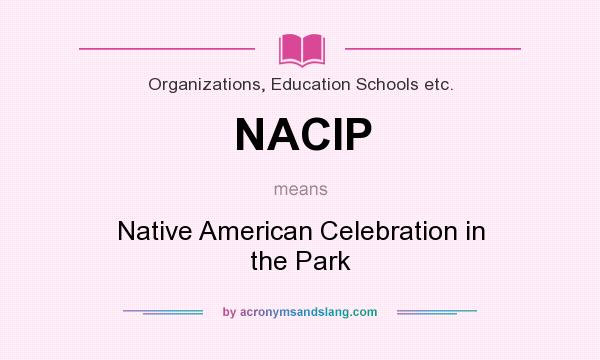 What does NACIP mean? It stands for Native American Celebration in the Park