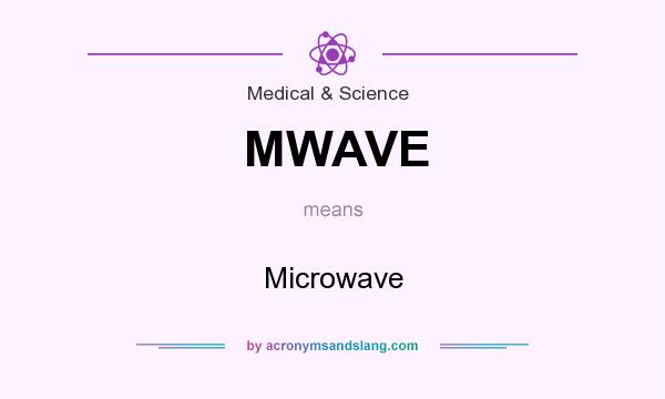What does MWAVE mean? It stands for Microwave