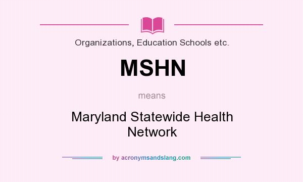 What does MSHN mean? It stands for Maryland Statewide Health Network