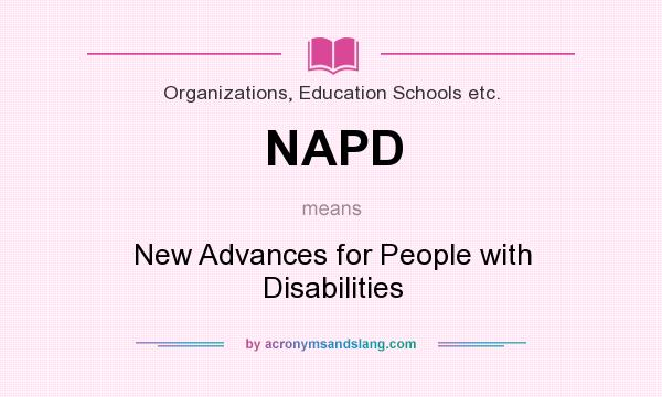 What does NAPD mean? It stands for New Advances for People with Disabilities