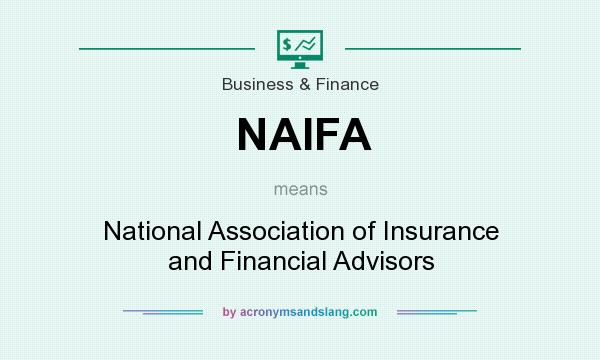 What does NAIFA mean? It stands for National Association of Insurance and Financial Advisors