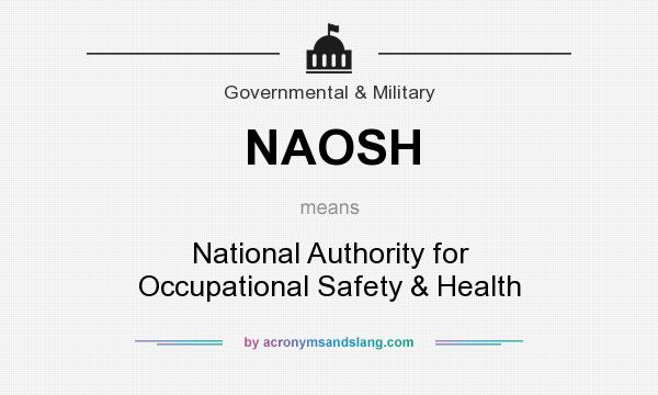 What does NAOSH mean? It stands for National Authority for Occupational Safety & Health