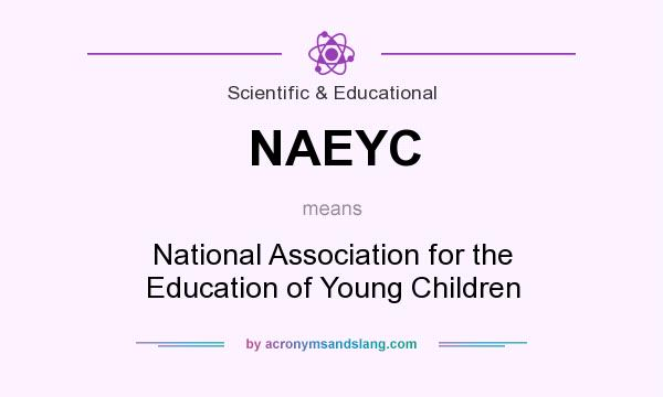 What does NAEYC mean? It stands for National Association for the Education of Young Children