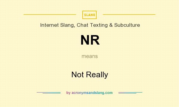 What does NR mean? It stands for Not Really