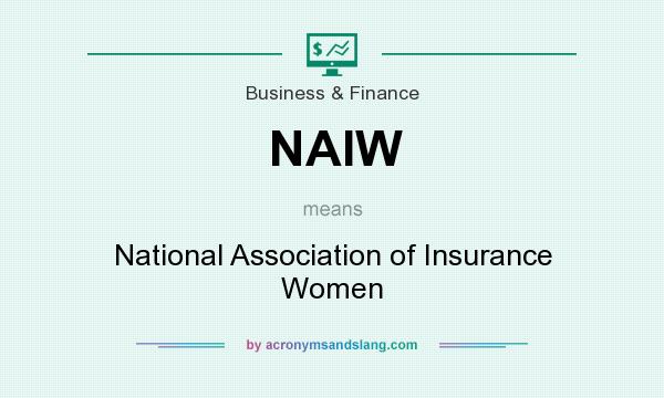 What does NAIW mean? It stands for National Association of Insurance Women