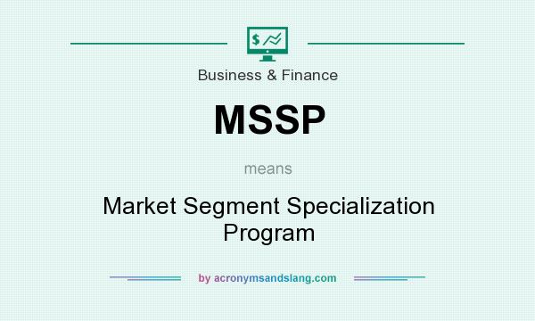 What does MSSP mean? It stands for Market Segment Specialization Program