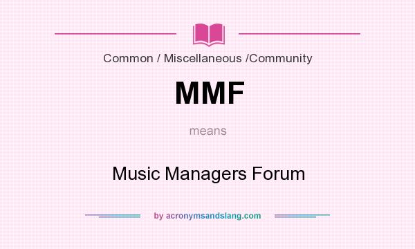 What does MMF mean? It stands for Music Managers Forum