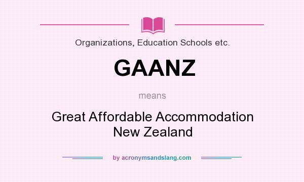 What does GAANZ mean? It stands for Great Affordable Accommodation New Zealand