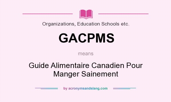 What does GACPMS mean? It stands for Guide Alimentaire Canadien Pour Manger Sainement