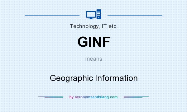 What does GINF mean? It stands for Geographic Information