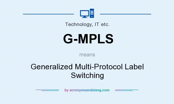 What does G-MPLS mean? It stands for Generalized Multi-Protocol Label Switching