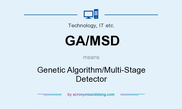 What does GA/MSD mean? It stands for Genetic Algorithm/Multi-Stage Detector
