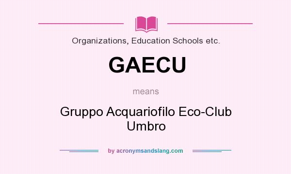What does GAECU mean? It stands for Gruppo Acquariofilo Eco-Club Umbro