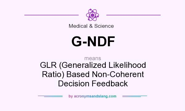 What does G-NDF mean? It stands for GLR (Generalized Likelihood Ratio) Based Non-Coherent Decision Feedback
