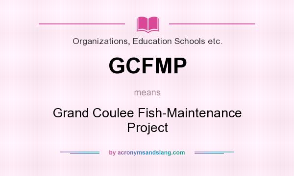 What does GCFMP mean? It stands for Grand Coulee Fish-Maintenance Project