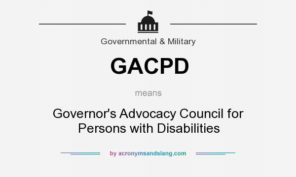 What does GACPD mean? It stands for Governor`s Advocacy Council for Persons with Disabilities