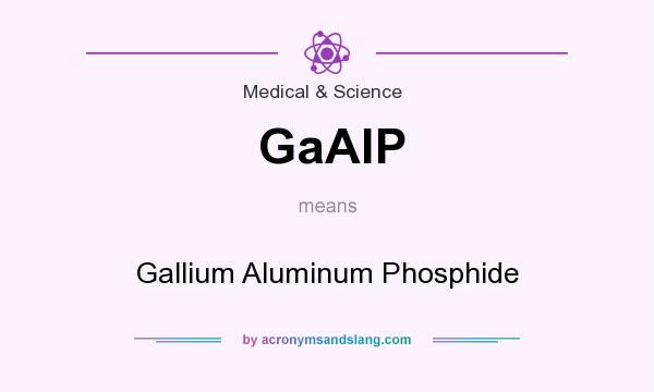 What does GaAlP mean? It stands for Gallium Aluminum Phosphide