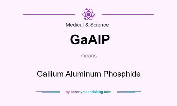 What does GaAlP mean? It stands for Gallium Aluminum Phosphide