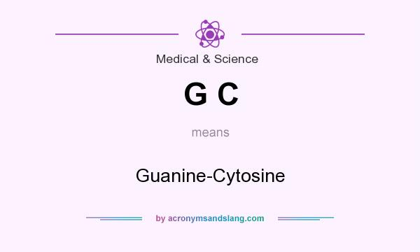 What does G C mean? It stands for Guanine-Cytosine