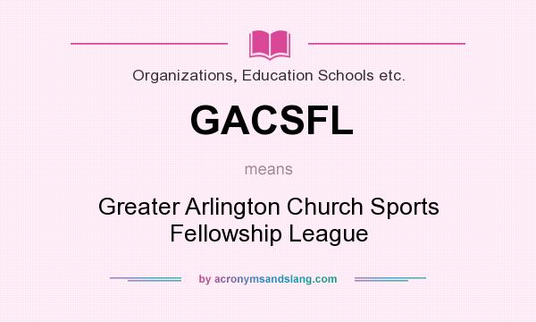 What does GACSFL mean? It stands for Greater Arlington Church Sports Fellowship League