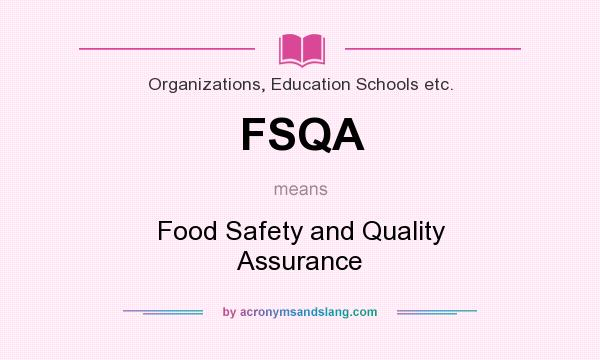 What does FSQA mean? It stands for Food Safety and Quality Assurance