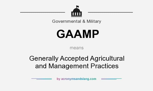 What does GAAMP mean? It stands for Generally Accepted Agricultural and Management Practices
