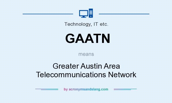 What does GAATN mean? It stands for Greater Austin Area Telecommunications Network