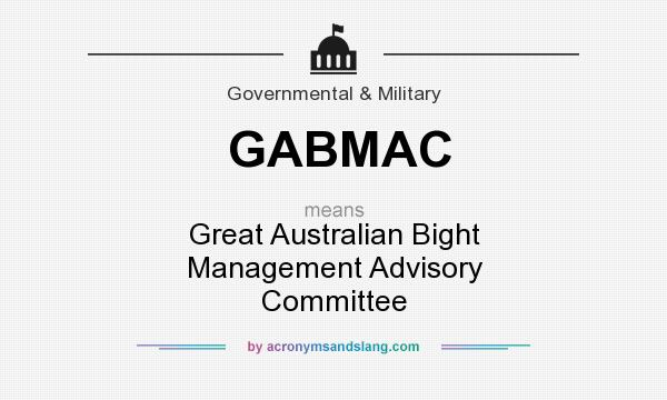 What does GABMAC mean? It stands for Great Australian Bight Management Advisory Committee