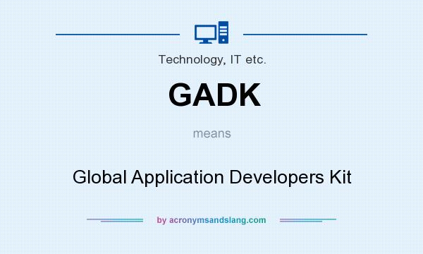What does GADK mean? It stands for Global Application Developers Kit