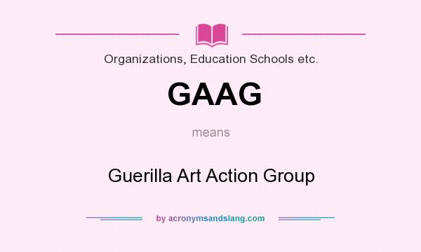 What does GAAG mean? It stands for Guerilla Art Action Group