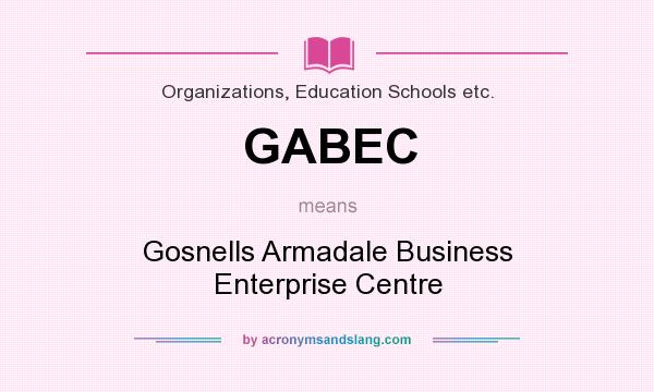 What does GABEC mean? It stands for Gosnells Armadale Business Enterprise Centre