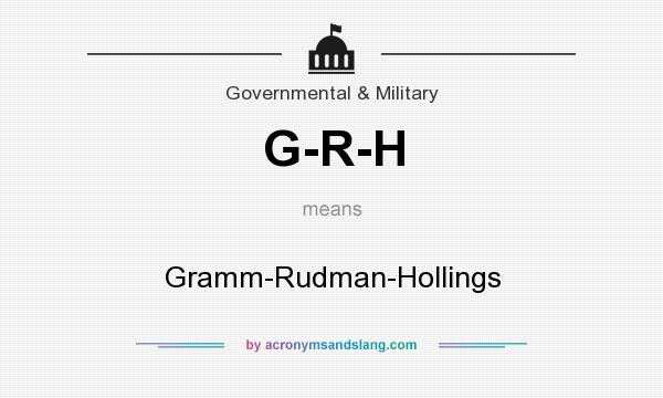 What does G-R-H mean? It stands for Gramm-Rudman-Hollings