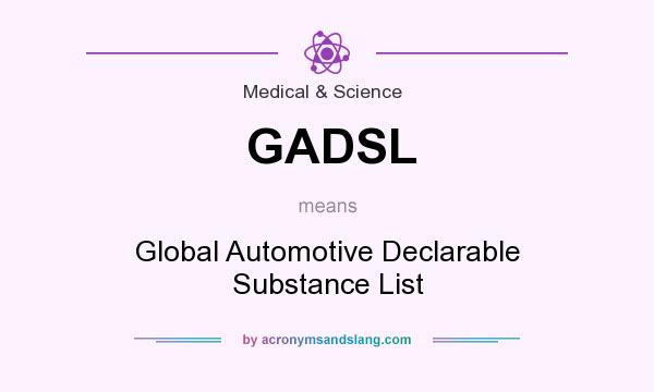 What does GADSL mean? It stands for Global Automotive Declarable Substance List