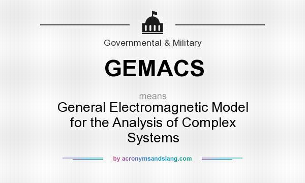 What does GEMACS mean? It stands for General Electromagnetic Model for the Analysis of Complex Systems