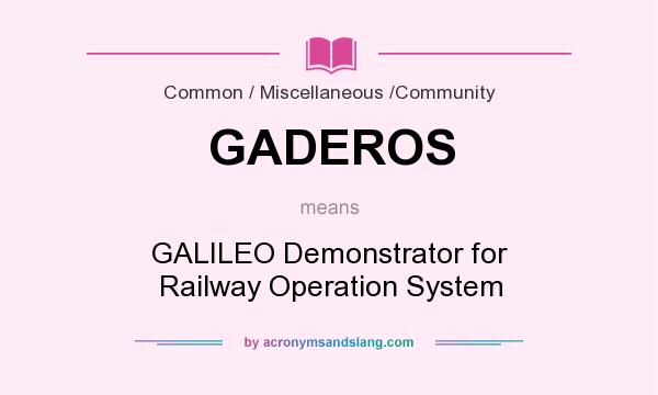 What does GADEROS mean? It stands for GALILEO Demonstrator for Railway Operation System
