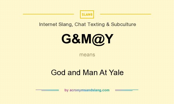 What does G&M@Y mean? It stands for God and Man At Yale