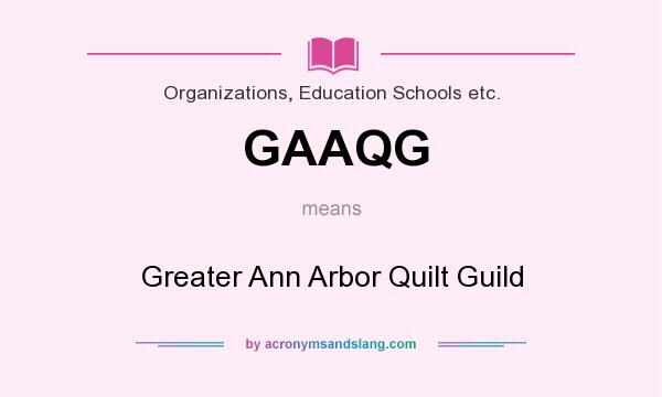 What does GAAQG mean? It stands for Greater Ann Arbor Quilt Guild