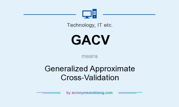 What does GACV mean? It stands for Generalized Approximate Cross-Validation