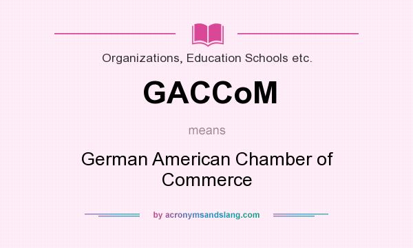 What does GACCoM mean? It stands for German American Chamber of Commerce