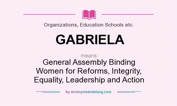 What does GABRIELA mean? It stands for General Assembly Binding Women for Reforms, Integrity, Equality, Leadership and Action