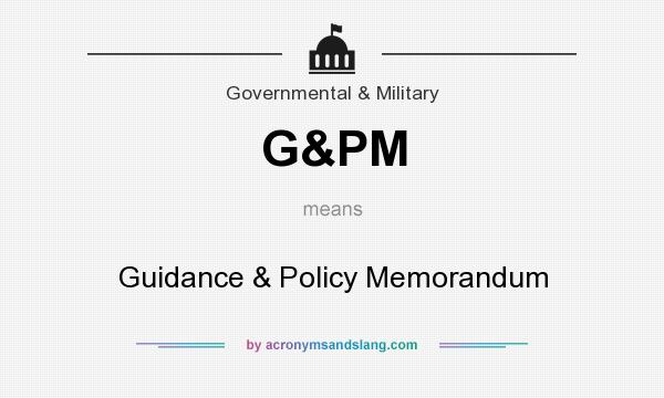 What does G&PM mean? It stands for Guidance & Policy Memorandum