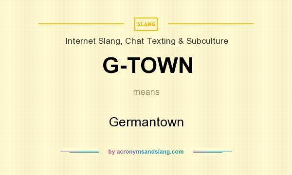 What does G-TOWN mean? It stands for Germantown