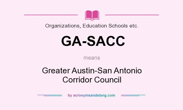 What does GA-SACC mean? It stands for Greater Austin-San Antonio Corridor Council