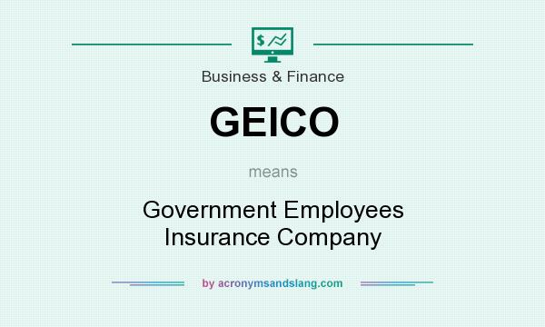 What does GEICO mean? It stands for Government Employees Insurance Company