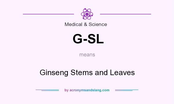 What does G-SL mean? It stands for Ginseng Stems and Leaves