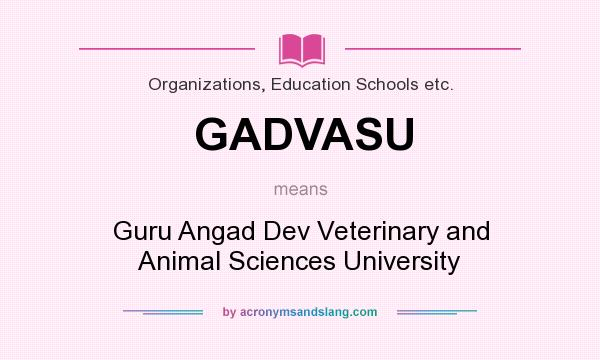 What does GADVASU mean? It stands for Guru Angad Dev Veterinary and Animal Sciences University